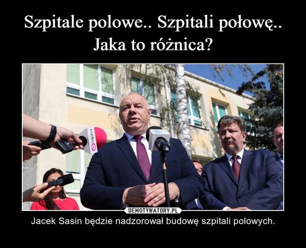 – Jacek Sasin będzie nadzorował budowę szpitali polowych.
