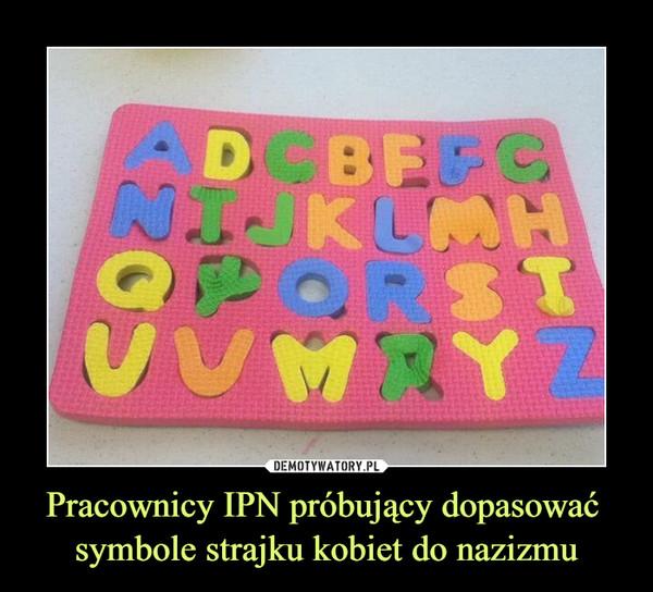 Pracownicy IPN próbujący dopasować symbole strajku kobiet do nazizmu –
