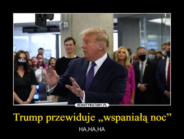 """Trump przewiduje """"wspaniałą noc"""" – HA,HA,HA"""