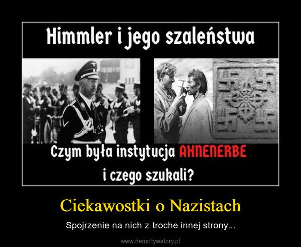 Ciekawostki o Nazistach – Spojrzenie na nich z troche innej strony...