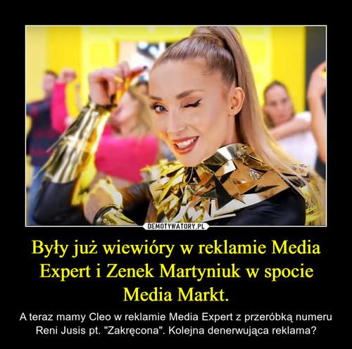 Były już wiewióry w reklamie Media Expert i Zenek Martyniuk w spocie Media Markt.