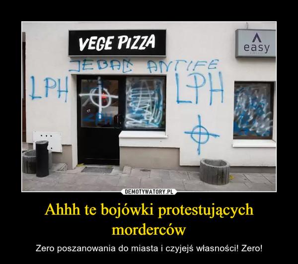 Ahhh te bojówki protestujących morderców – Zero poszanowania do miasta i czyjejś własności! Zero!