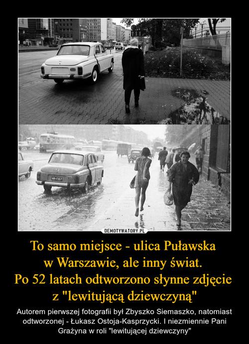 """To samo miejsce - ulica Puławska  w Warszawie, ale inny świat.  Po 52 latach odtworzono słynne zdjęcie  z """"lewitującą dziewczyną"""""""