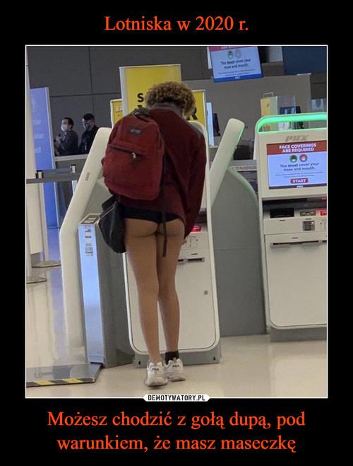 Lotniska w 2020 r. Możesz chodzić z gołą dupą, pod warunkiem, że masz maseczkę