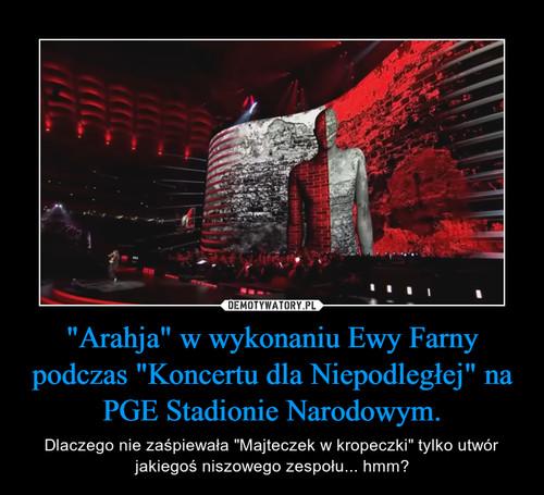 """""""Arahja"""" w wykonaniu Ewy Farny podczas """"Koncertu dla Niepodległej"""" na PGE Stadionie Narodowym."""