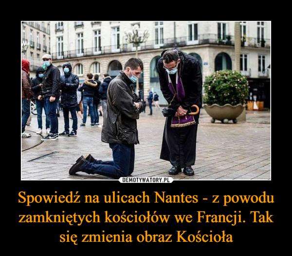 Spowiedź na ulicach Nantes - z powodu zamkniętych kościołów we Francji. Tak się zmienia obraz Kościoła –