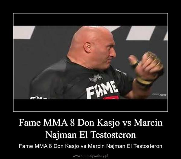 Fame MMA 8 Don Kasjo vs Marcin Najman El Testosteron – Fame MMA 8 Don Kasjo vs Marcin Najman El Testosteron
