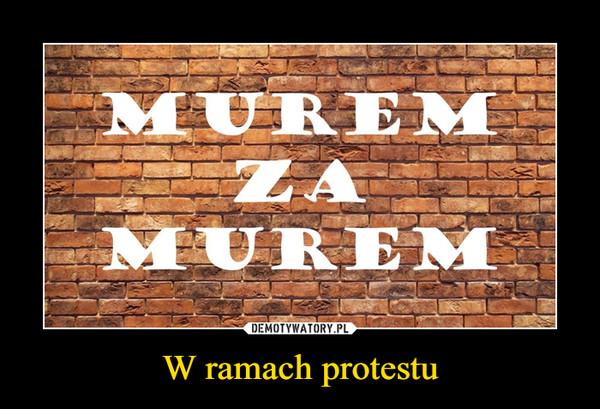 W ramach protestu –