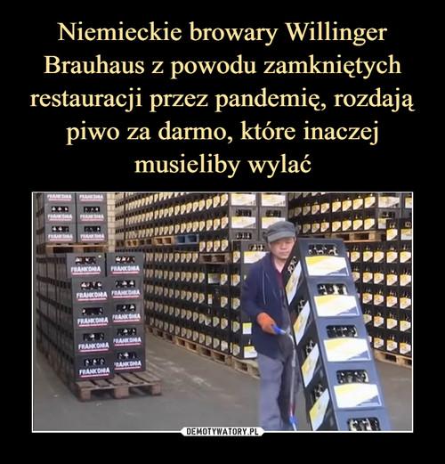 Niemieckie browary Willinger Brauhaus z powodu zamkniętych restauracji przez pandemię, rozdają piwo za darmo, które inaczej musieliby wylać