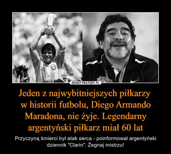 """Jeden z najwybitniejszych piłkarzy w historii futbolu, Diego Armando Maradona, nie żyje. Legendarny argentyński piłkarz miał 60 lat – Przyczyną śmierci był atak serca - poinformował argentyński dziennik """"Clarin"""". Żegnaj mistrzu!"""
