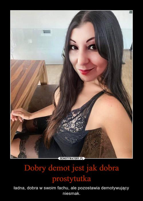 Dobry demot jest jak dobra prostytutka