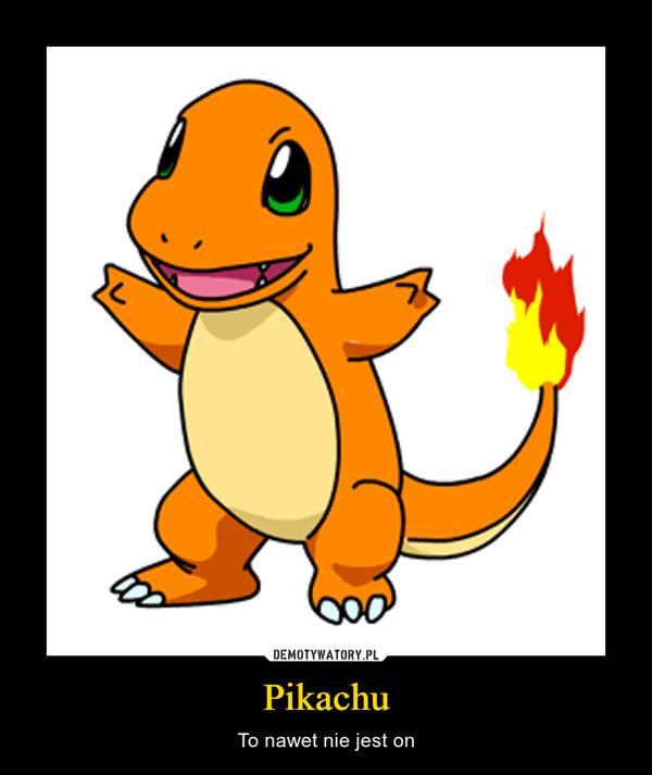 Pikachu – To nawet nie jest on