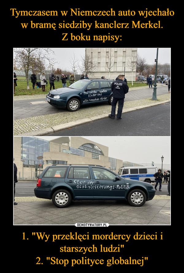 """1. """"Wy przeklęci mordercy dzieci i starszych ludzi""""2. """"Stop polityce globalnej"""" –  https://www.polsatnews.pl/wiadomosc/2020-11-25/media-widziano-samochod-uderzajacy-w-brame-urzedu-merkel/"""