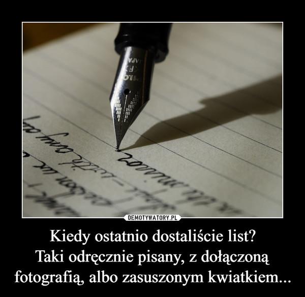 Kiedy ostatnio dostaliście list? Taki odręcznie pisany, z dołączoną fotografią, albo zasuszonym kwiatkiem...