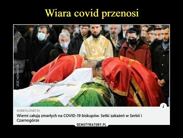 –  KOBIETA-ONET.PLWierni całują zmarłych na C0VID-19 biskupów. Setki zakażeń w Serbii iCzarnogórze