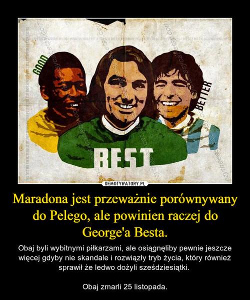 Maradona jest przeważnie porównywany do Pelego, ale powinien raczej do George'a Besta.
