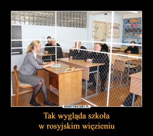 Tak wygląda szkoła w rosyjskim więzieniu