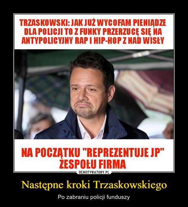 Następne kroki Trzaskowskiego – Po zabraniu policji funduszy