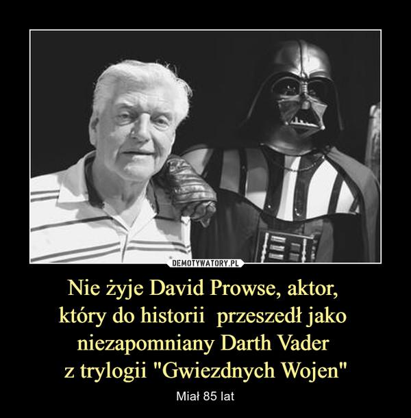 """Nie żyje David Prowse, aktor,  który do historii  przeszedł jako  niezapomniany Darth Vader  z trylogii """"Gwiezdnych Wojen"""""""