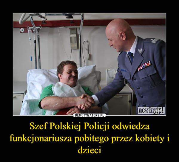 Szef Polskiej Policji odwiedza funkcjonariusza pobitego przez kobiety i dzieci –