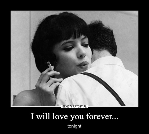 I will love you forever...