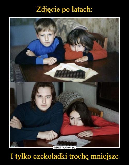 Zdjęcie po latach: I tylko czekoladki trochę mniejsze