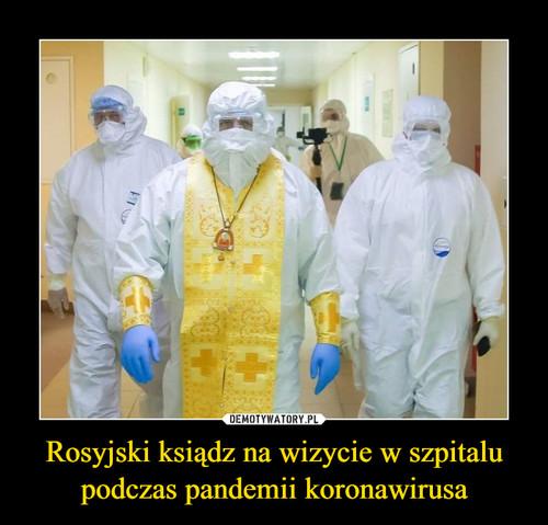 Rosyjski ksiądz na wizycie w szpitalu podczas pandemii koronawirusa