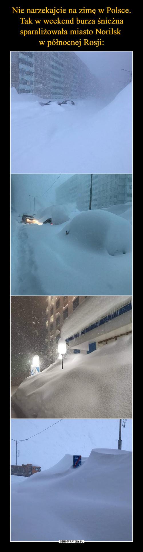 Nie narzekajcie na zimę w Polsce. Tak w weekend burza śnieżna sparaliżowała miasto Norilsk  w północnej Rosji: