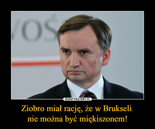 Ziobro miał rację, że w Brukseli  nie można być miękiszonem!