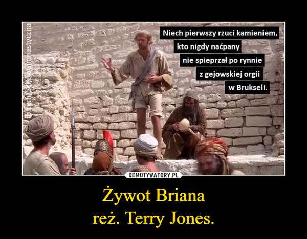 Żywot Brianareż. Terry Jones. –