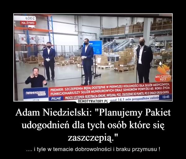 """Adam Niedzielski: """"Planujemy Pakiet udogodnień dla tych osób które się zaszczepią."""" – .... i tyle w temacie dobrowolności i braku przymusu !"""