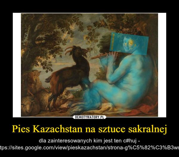 Pies Kazachstan na sztuce sakralnej – dla zainteresowanych kim jest ten c#huj - https://sites.google.com/view/pieskazachstan/strona-g%C5%82%C3%B3wna