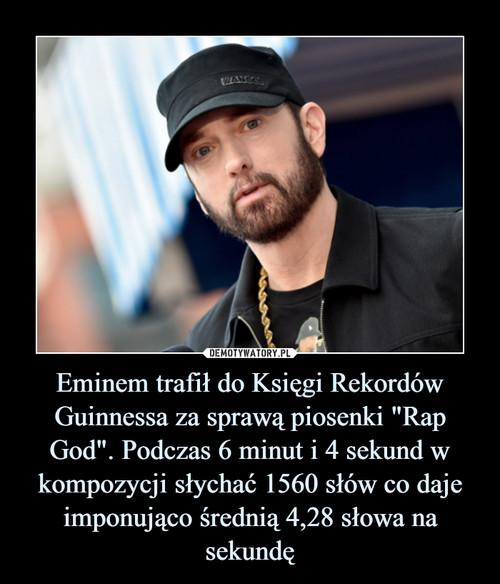 """Eminem trafił do Księgi Rekordów Guinnessa za sprawą piosenki """"Rap God"""". Podczas 6 minut i 4 sekund w kompozycji słychać 1560 słów co daje imponująco średnią 4,28 słowa na sekundę"""