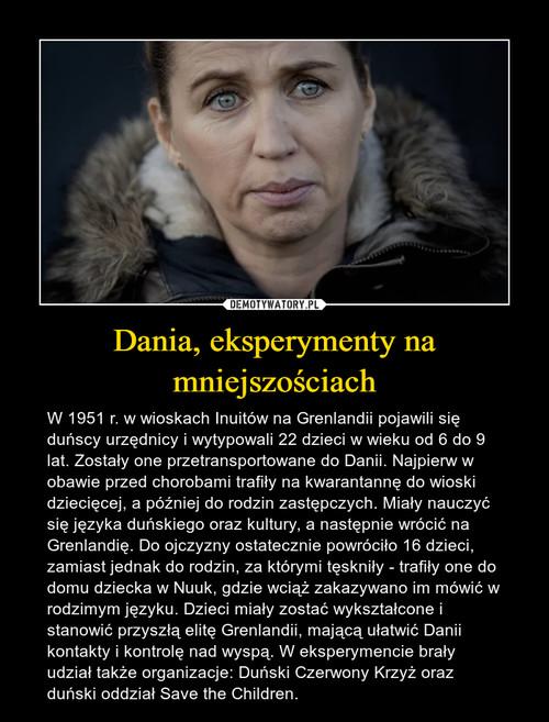 Dania, eksperymenty na mniejszościach