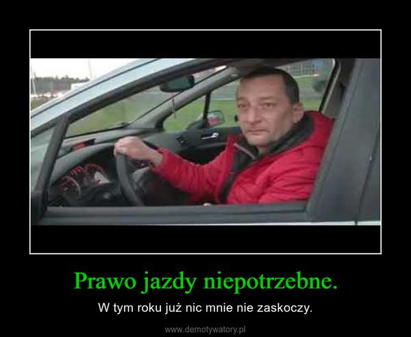 Prawo jazdy niepotrzebne. – W tym roku już nic mnie nie zaskoczy.