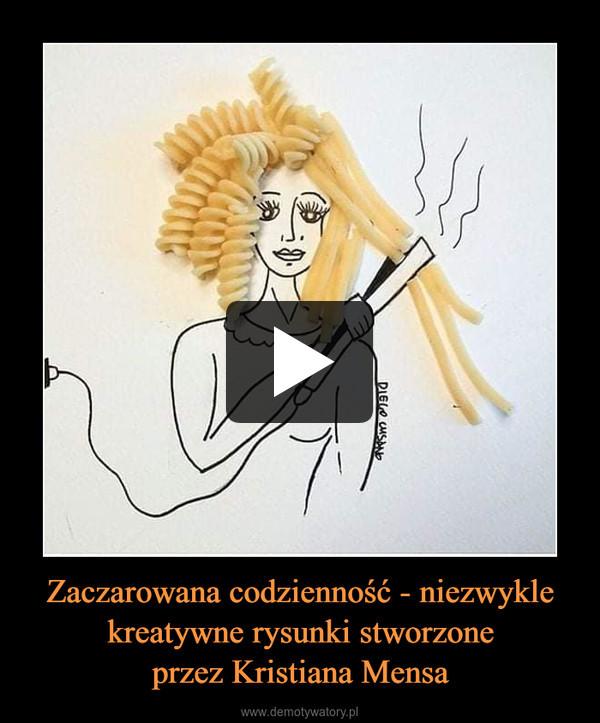 Zaczarowana codzienność - niezwykle kreatywne rysunki stworzoneprzez Kristiana Mensa –
