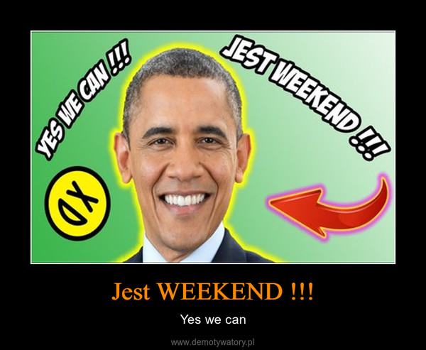 Jest WEEKEND !!! – Yes we can