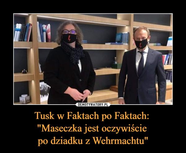 """Tusk w Faktach po Faktach: """"Maseczka jest oczywiście po dziadku z Wehrmachtu"""" –"""