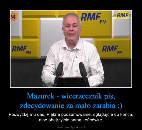 Mazurek - wicerzecznik pis, zdecydowanie za mało zarabia :) – Podwyżkę mu dać. Piękne podsumowanie, oglądajcie do końca, albo obejrzyjcie samą końcówkę.