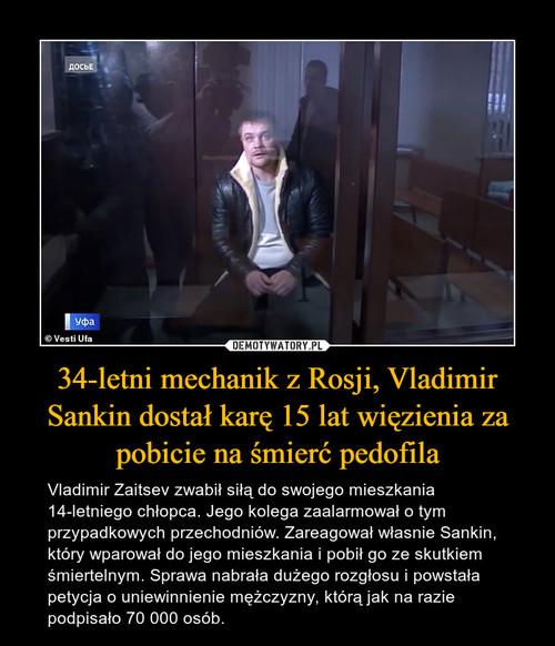 34-letni mechanik z Rosji, Vladimir Sankin dostał karę 15 lat więzienia za pobicie na śmierć pedofila