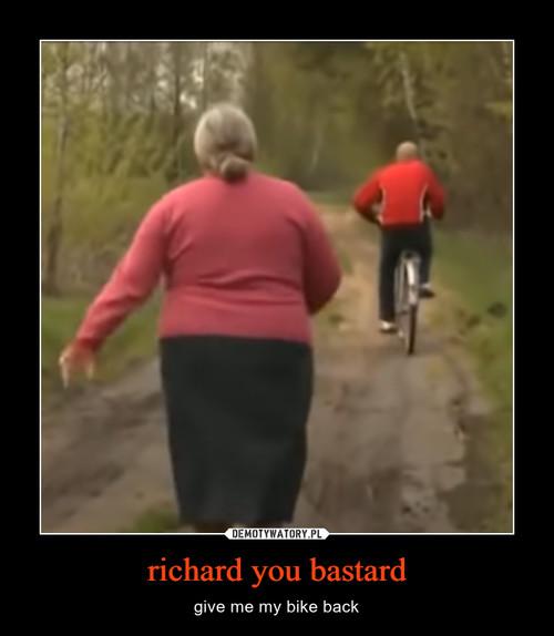 richard you bastard