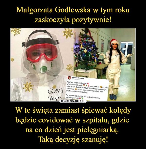 W te święta zamiast śpiewać kolędy będzie covidować w szpitalu, gdzie na co dzień jest pielęgniarką. Taką decyzję szanuję! –