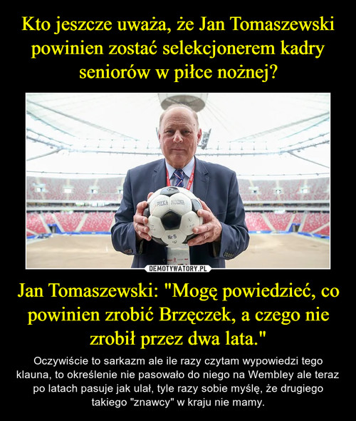 """Kto jeszcze uważa, że Jan Tomaszewski powinien zostać selekcjonerem kadry seniorów w piłce nożnej? Jan Tomaszewski: """"Mogę powiedzieć, co powinien zrobić Brzęczek, a czego nie zrobił przez dwa lata."""""""