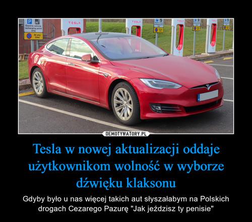 Tesla w nowej aktualizacji oddaje użytkownikom wolność w wyborze dźwięku klaksonu