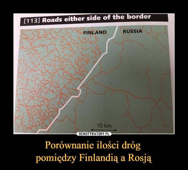 Porównanie ilości dróg pomiędzy Finlandią a Rosją –  Roads either side of the border