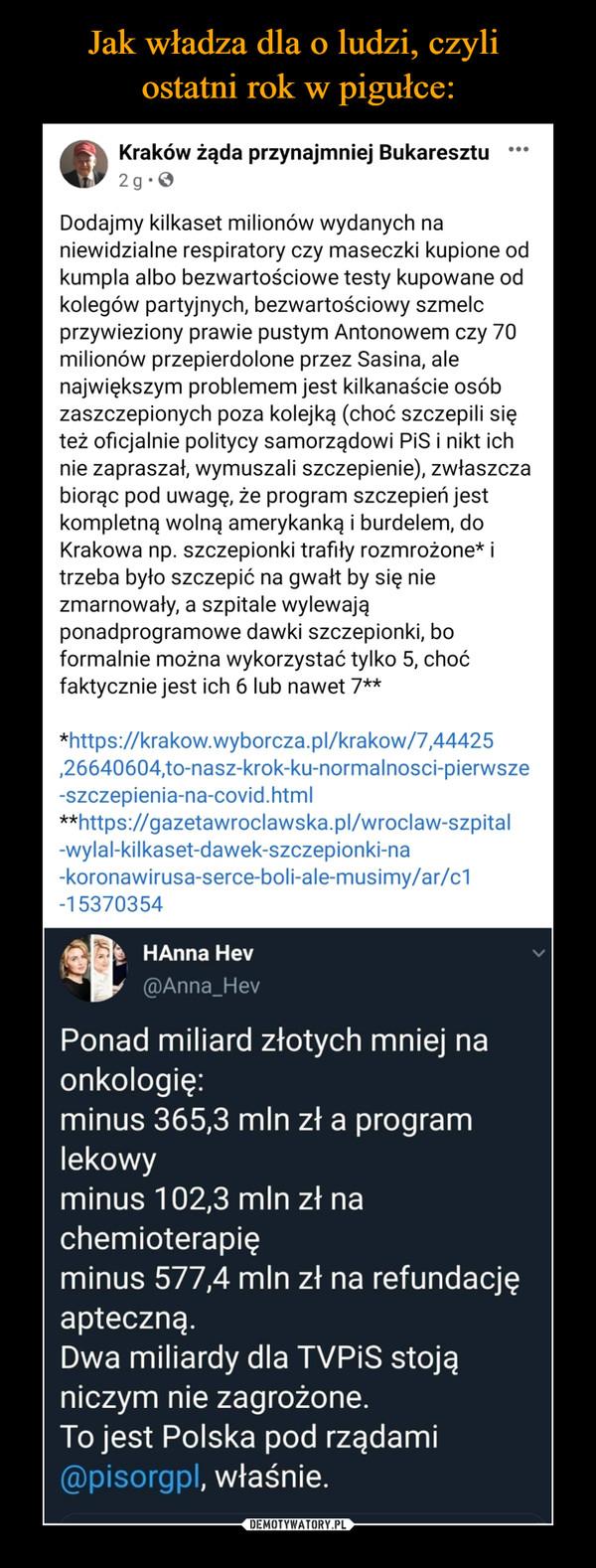 –  Kraków żąda przynajmniej BukaresztutS3upo gonosocludrtnezd.d  · Dodajmy kilkaset milionów wydanych na niewidzialne respiratory czy maseczki kupione od kumpla albo bezwartościowe testy kupowane od kolegów partyjnych, bezwartościowy szmelc przywieziony prawie pustym Antonowem czy 70 milionów przepierdolone przez Sasina, ale największym problemem jest kilkanaście osób zaszczepionych poza kolejką (choć szczepili się też oficjalnie politycy samorządowi PiS i nikt ich nie zapraszał, wymuszali szczepienie), zwłaszcza biorąc pod uwagę, że program szczepień jest kompletną wolną amerykanką i burdelem, do Krakowa np. szczepionki trafiły rozmrożone* i trzeba było szczepić na gwałt by się nie zmarnowały, a szpitale wylewają ponadprogramowe dawki szczepionki, bo formalnie można wykorzystać tylko 5, choć faktycznie jest ich 6 lub nawet 7**