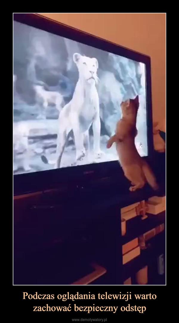Podczas oglądania telewizji warto zachować bezpieczny odstęp –
