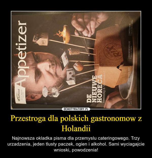 Przestroga dla polskich gastronomow z Holandii – Najnowsza okladka pisma dla przemyslu cateringowego. Trzy urzadzenia, jeden tlusty paczek, ogien i alkohol. Sami wyciagajcie wnioski, powodzenia!