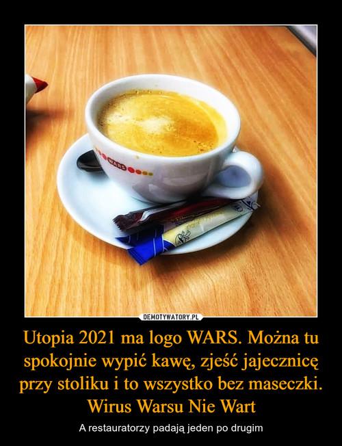 Utopia 2021 ma logo WARS. Można tu spokojnie wypić kawę, zjeść jajecznicę przy stoliku i to wszystko bez maseczki. Wirus Warsu Nie Wart