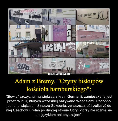 """Adam z Bremy, """"Czyny biskupów kościoła hamburskiego"""":"""